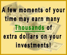 A few moments of your time may earn thousands of dollars on your investment